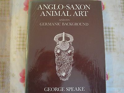 Anglo-Saxon Animal Art and its Germanic Background Speake George 0198131941 Book