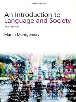 An Introduction to Language and Society 3rd Ed. Montgomery, M (2008)