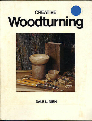 WOODWORKING BOOK - CREATIVE WOODTURNING By Dale L. Nish