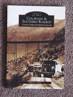 NEW - Colorado and Southern Railway: Clear Creek Narrow Gauge by Allen Lewis