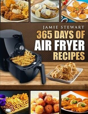 365 Days Of Air Fryer Recipes - Book by Jamie Stewart (Paperback, 2016)