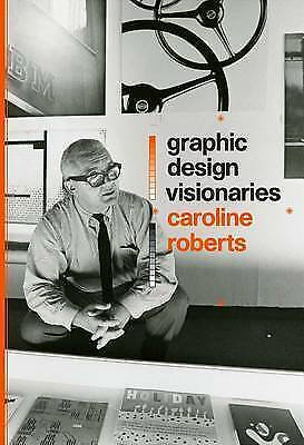 Graphic Design Visionaries by Caroline Roberts (Paperback, 2015)