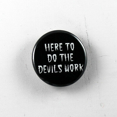 """HERE TO DO THE DEVILS WORK 1.25"""" button pin pinback Buy 2 Get 1 Free"""