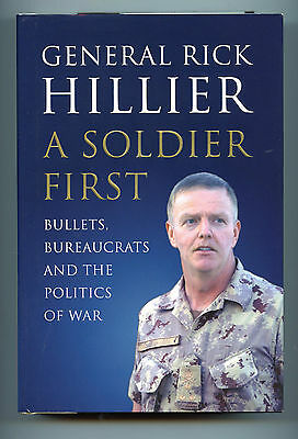 A SOLDIER FIRST Bullets, Bureaucrats and the Politics of War  by Rick Hillier