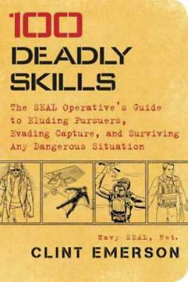 100 Deadly Skills The Seal Operative's Guide to Eluding Pursuers, Evading C 3162