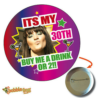 75mm IT'S MY 21, 30, 40, 50TH BIRTHDAY BADGE BIG PERSONALISED BADGE PHOTO 635