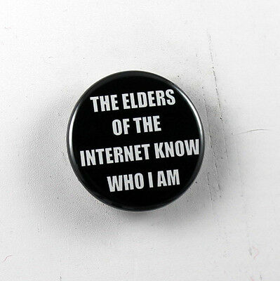 """THE ELDERS OF THE INTERNET KNOW WHO I AM 1.25"""" button pin pinback badge"""