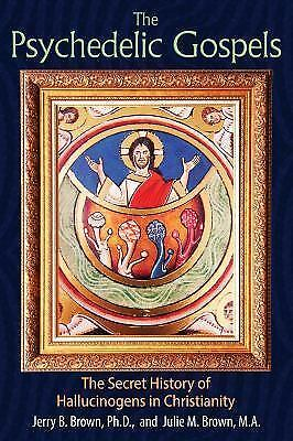 The Psychedelic Gospels : The Secret History of Hallucinogens in Christianity...