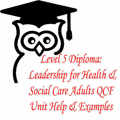Unit 56/SS5.2 Level 5 Diploma: Leadership Health and Social Care Adults QCF NVQ