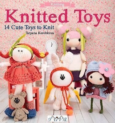 Knitted Toys : 14 Cute Toys to Knit by Tetyana Korobkova (2016, Paperback)