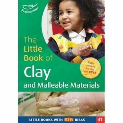 The Little Book of Clay and Malleable Materials  . . . . School / Home Education