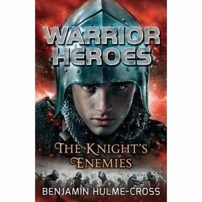 Warrior Heroes: The Knight's Enemies by Benjamin Hulme-Cross
