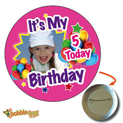75mm IT'S MY BIRTHDAY PICTURE BADGE BIG PERSONALISED BADGE, PHOTO, ANY AGE 646