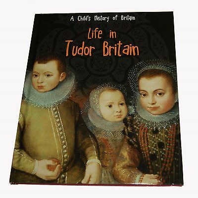 Life in Tudor Britain by Anita Ganeri  . . . . A Child's History of Britain