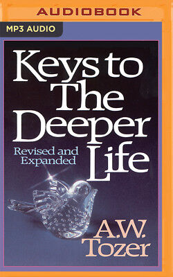 Keys to the Deeper Life by A. W. Tozer (2016, MP3 CD, Unabridged)