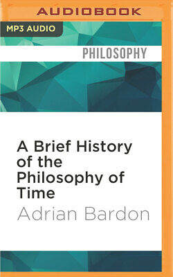 A Brief History of the Philosophy of Time by Adrian Bardon (2016, MP3 CD,...