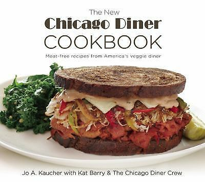 The New Chicago Diner Cookbook : Meat-Free Recipes from America's Veggie...