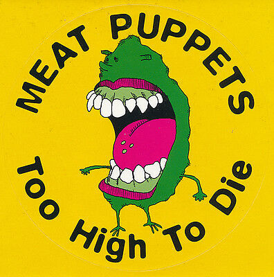 Meat Puppets Too High To Die RARE promo sticker '94