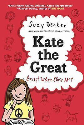 Kate the Great: Kate the Great Except When She's Not by Suzy Becker (2014, Ha...