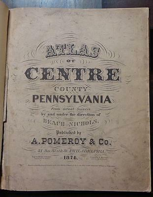 1874 ORIGINAL ATLAS of CENTRE COUNTY Pennsylvania PA County Maps NICHOLS Pomeroy