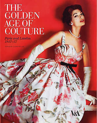 The Golden Age of Couture: Paris and London 1947-1957 by V & A Publishing (Pape…