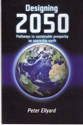 Designing 2050: Pathways to Sustainable Prosperity on Spaceship Earth by Peter …