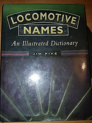 Locomotive names an illustrated dictionary Jim Pike hardback railway book