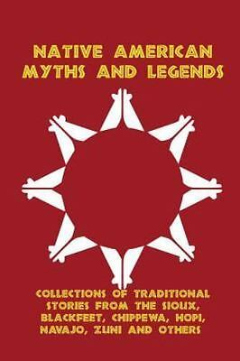 Native American Myths and Legends: Collections of Traditional Stories from the S
