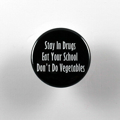 """STAY IN DRUGS, EAT YOUR SCHOOL, DON'T DO VEGETABLES 1.25"""" button pin"""