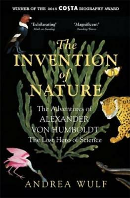 The Invention of Nature The Adventures of Alexander von Humboldt, the Lost  3164