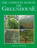 The Complete Book of the Greenhouse: A Complete Guide to the...  (ExLib)