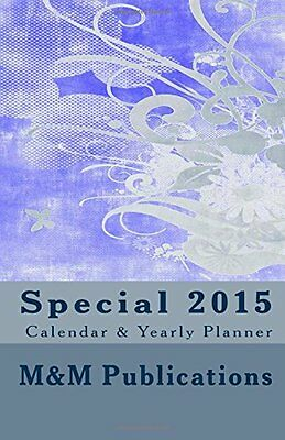 Special 2015 Calendar & Yearly Planner: Informative and Handy 2015 Yearly/Daily