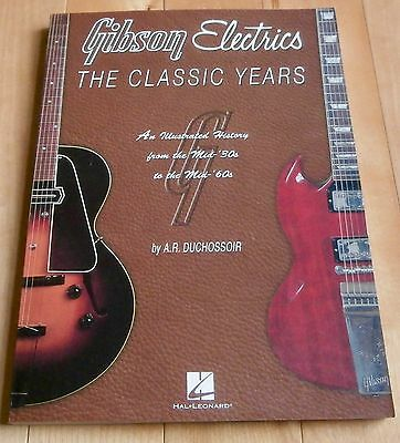 Gibson Electrics  The Classic Years by A.R. Duchossoir  A Must Have Book !!