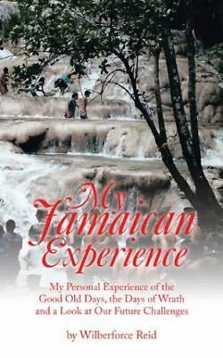 My Jamaican Experience: My Personal Experience of the Good Old Days, the Days of