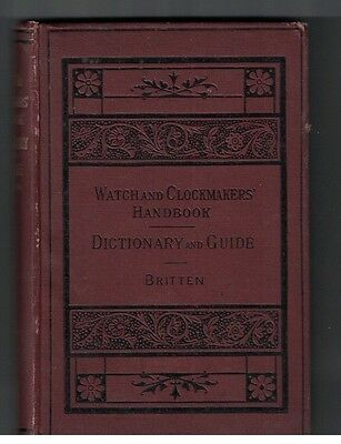 Watch and Clockmakers Dictionary and Guide by FJ Britten 1907 HC