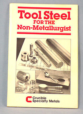 Tool Steel For The Non-Metallurgist Manual Crucible Specialty Metals Industrial