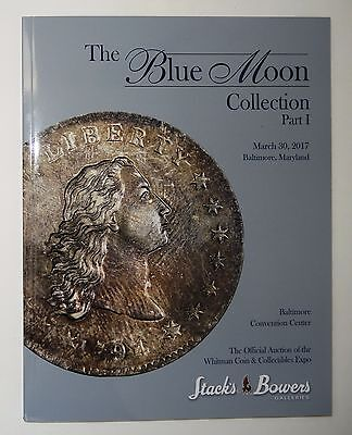 STACK'S BOWERS Blue Moon Collection US Coin Auction Catalog March 2017 Baltimore