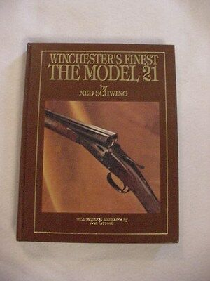 Winchester's Finest -The Model 21 by Ned Schwing (1990, Hardcover) First Edition