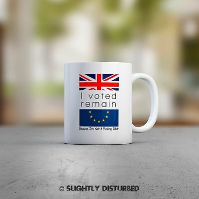 I Voted Remain Because I'm Not A F*cking Idiot Brexit Mug