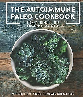 The Autoimmune Paleo Cookbook: An Allergen-Free Approach to Managing Chronic Ill