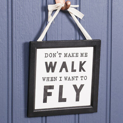 """Don't make me walk when I want to fly"" Inspirational Wall Mounted Hanging Sign"