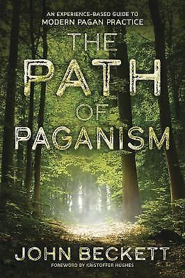 The Path of Paganism: An Experience-Based Guide to Modern Pagan Practice (Paperb