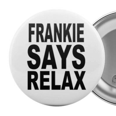 FRANKIE SAYS RELAX Large 5.5cm Badge Button Pin 80s Eighties 1980s party