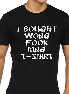 b9d898989e i bought wong fook king t shirt mens funny