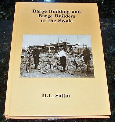 Barge Building & Barge Builders Of The Swale by D.Sattin.1st edition 1990