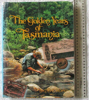 THE GOLDEN YEARS OF TASMANIA From boom to almost bust & back again [HOPKINS]1stE
