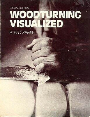 WOODTURNING VISUALIZED - SECOND EDITION - By Ross Cramlet
