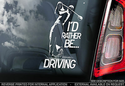 I'd Rather Be Driving - Car Window Sticker - Tiger Woods Golf Sign -n.clubs/tees