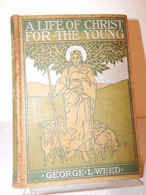 A LIFE FOR CHRIST FOR THE YOUNG George Weed Vintage 1898 HC 1st/1st Jesus