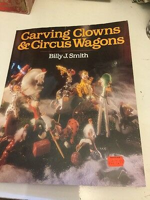 Carving Clowns and Circus Wagons by Billy J. Smith (Paperback, 1993)